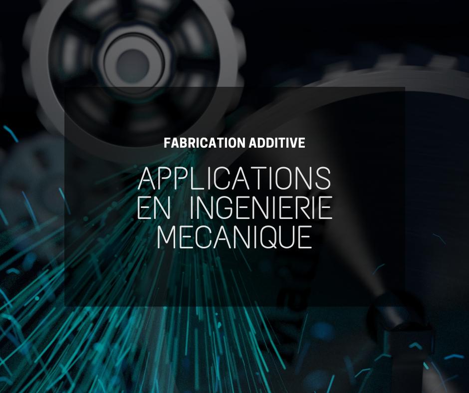 Impressions 3D : Quelles applications en ingénierie mécanique ?
