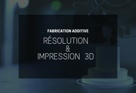 Comment fonctionne la résolution dans l'impression 3D ?